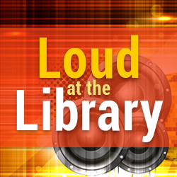 LOUD at the Library