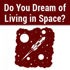 Do You Dream Of Living In Space?