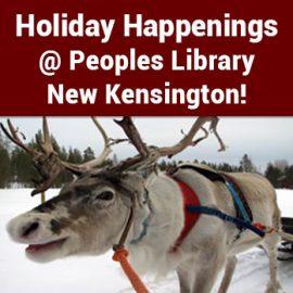 Holiday Happenings @ Peoples Library New Kensington!